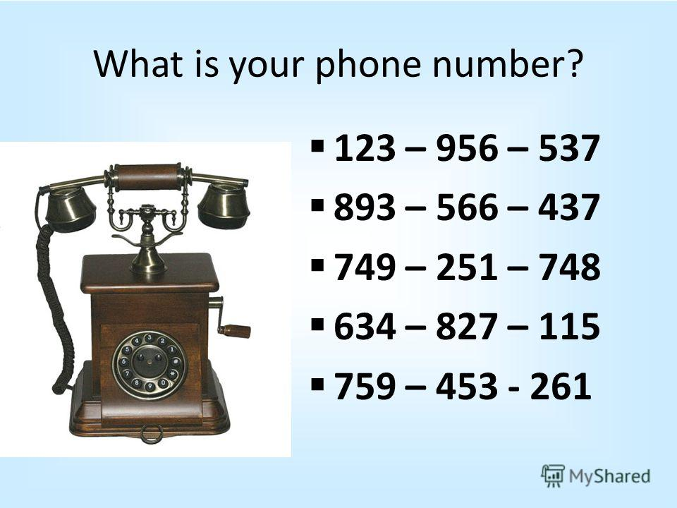 What is your phone number? 123 – 956 – 537 893 – 566 – 437 749 – 251 – 748 634 – 827 – 115 759 – 453 - 261