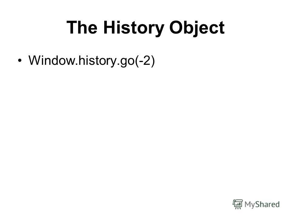The History Object Window.history.go(-2)