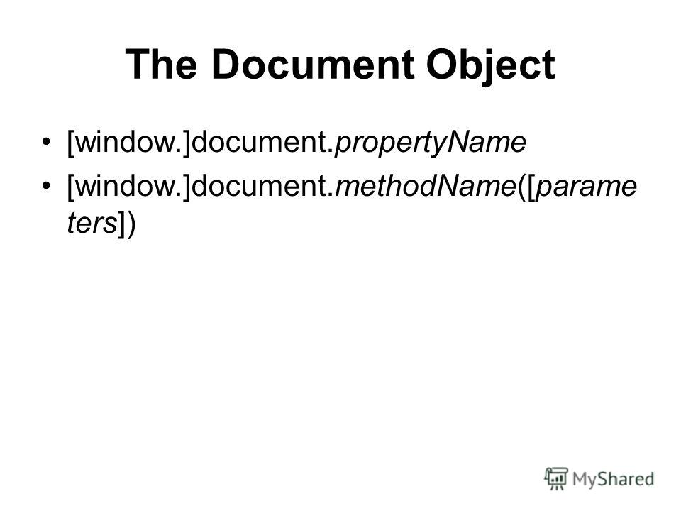 The Document Object [window.]document.propertyName [window.]document.methodName([parame ters])