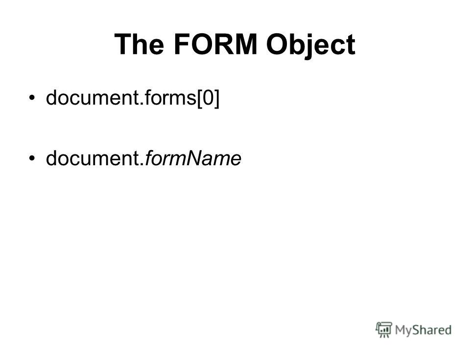 The FORM Object document.forms[0] document.formName