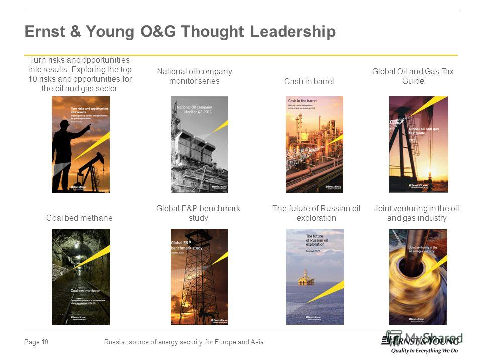 Russia: source of energy security for Europe and AsiaPage 10 Ernst & Young O&G Thought Leadership Turn risks and opportunities into results: Exploring the top 10 risks and opportunities for the oil and gas sector National oil company monitor series C