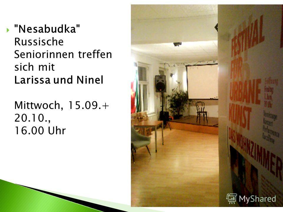 Nesabudka Russische Seniorinnen treffen sich mit Larissa und Ninel Mittwoch, 15.09.+ 20.10., 16.00 Uhr