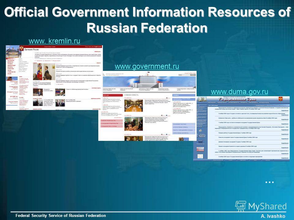 www.duma.gov.ru Official Government Information Resources of Russian Federation A. Ivashko Federal Security Service of Russian Federation www.government.ru www. kremlin.ru …