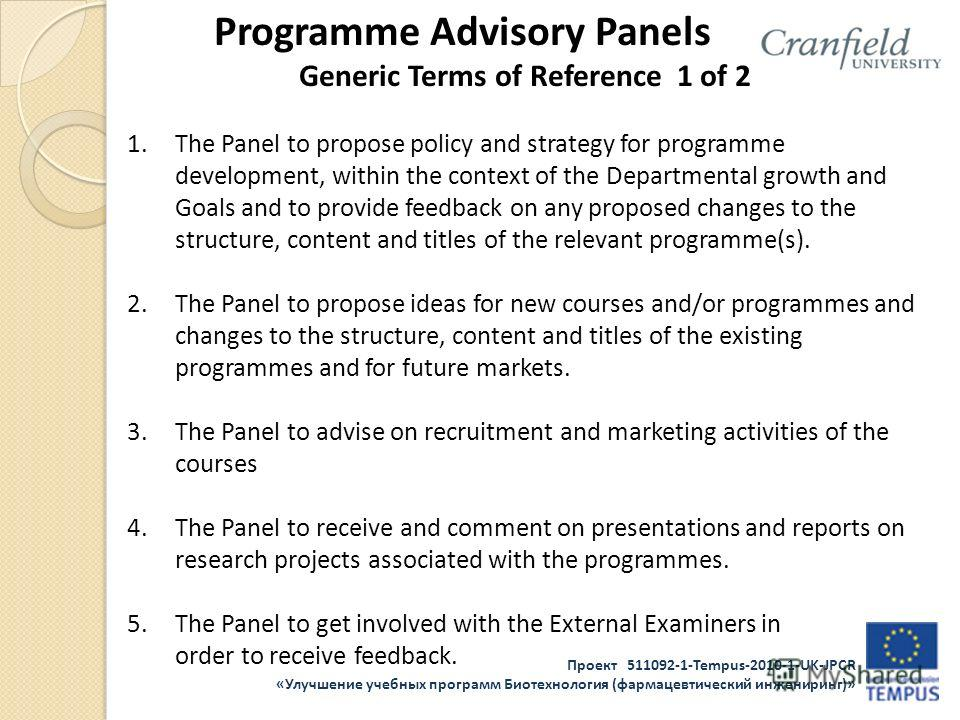 Проект 511092-1-Tempus-2010-1-UK-JPCR «Улучшение учебных программ Биотехнология (фармацевтический инжениринг)» Programme Advisory Panels Generic Terms of Reference 1 of 2 1.The Panel to propose policy and strategy for programme development, within th