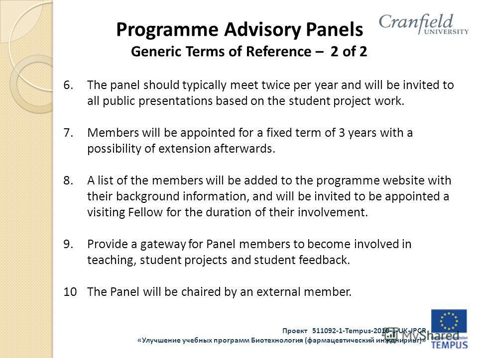 Проект 511092-1-Tempus-2010-1-UK-JPCR «Улучшение учебных программ Биотехнология (фармацевтический инжениринг)» Programme Advisory Panels Generic Terms of Reference – 2 of 2 6.The panel should typically meet twice per year and will be invited to all p
