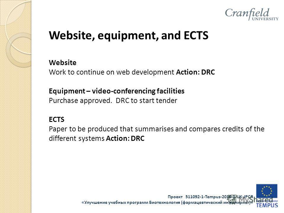 Проект 511092-1-Tempus-2010-1-UK-JPCR «Улучшение учебных программ Биотехнология (фармацевтический инжениринг)» Website, equipment, and ECTS Website Work to continue on web development Action: DRC Equipment – video-conferencing facilities Purchase app