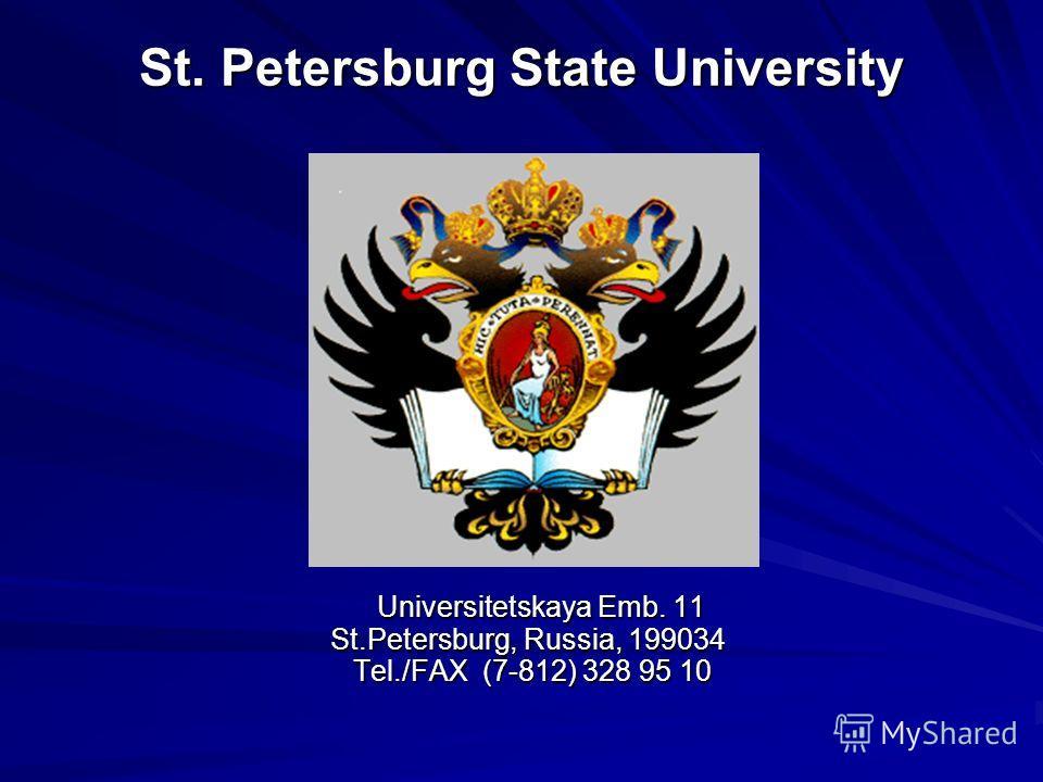 Universitetskaya Emb. 11 Universitetskaya Emb. 11 St.Petersburg, Russia, 199034 St.Petersburg, Russia, 199034 Tel./FAX (7-812) 328 95 10 Tel./FAX (7-812) 328 95 10 St. Petersburg State University