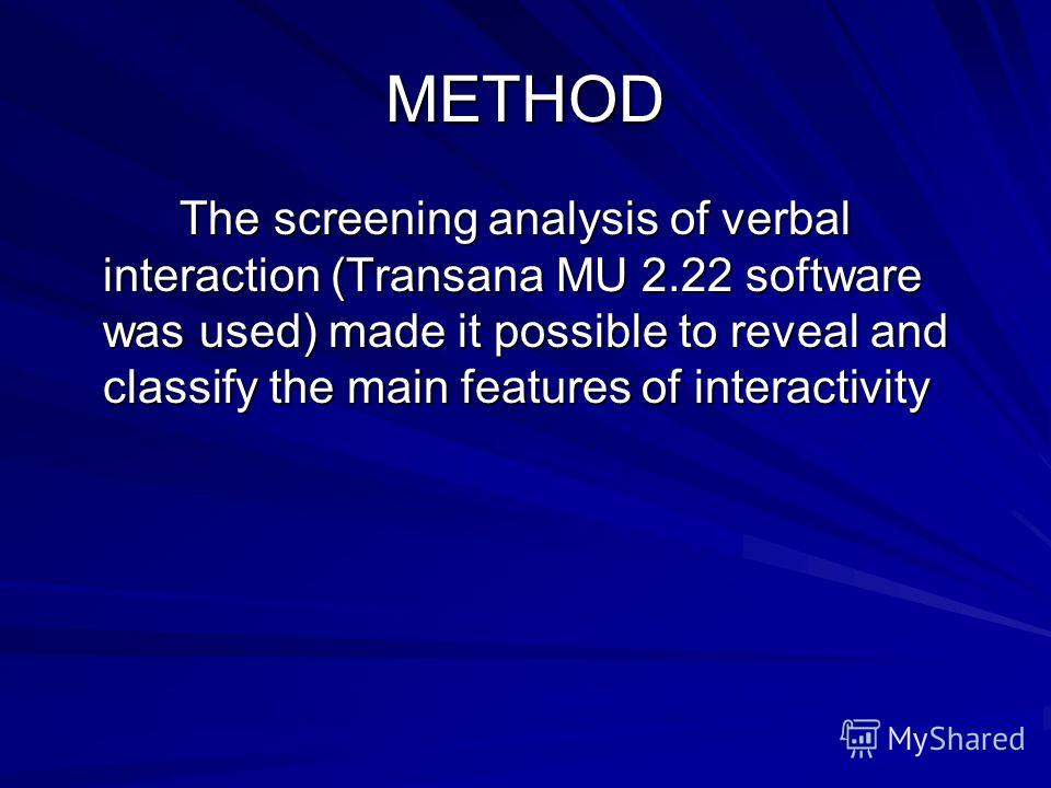 METHOD The screening analysis of verbal interaction (Transana MU 2.22 software was used) made it possible to reveal and classify the main features of interactivity The screening analysis of verbal interaction (Transana MU 2.22 software was used) made