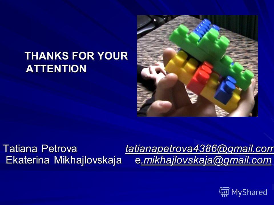 Tatiana Petrova tatianapetrova4386@gmail.com Ekaterina Mikhajlovskaja e.mikhajlovskaja@gmail.com THANKS FOR YOUR ATTENTION THANKS FOR YOUR ATTENTION