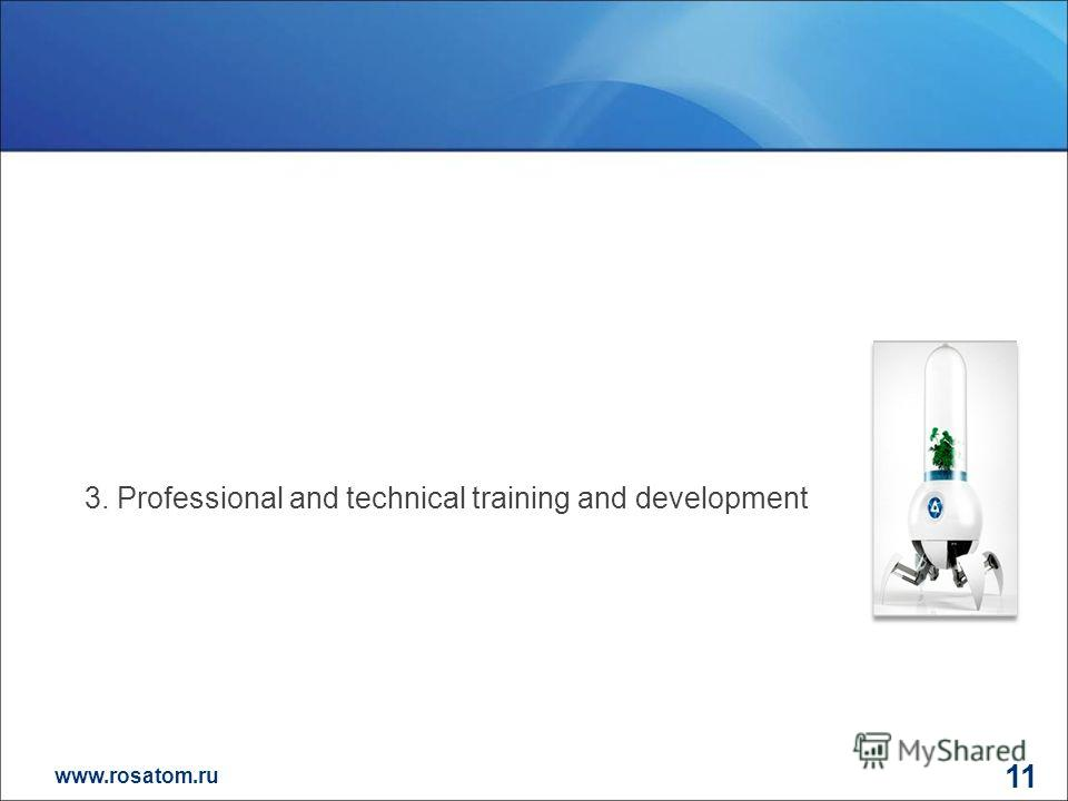 www.rosatom.ru 11 3. Professional and technical training and development