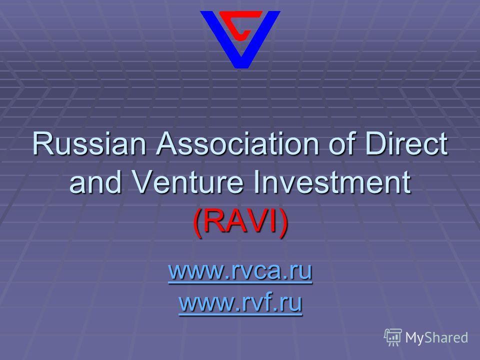 Russian Association of Direct and Venture Investment (RAVI) www.rvca.ru www.rvf.ru