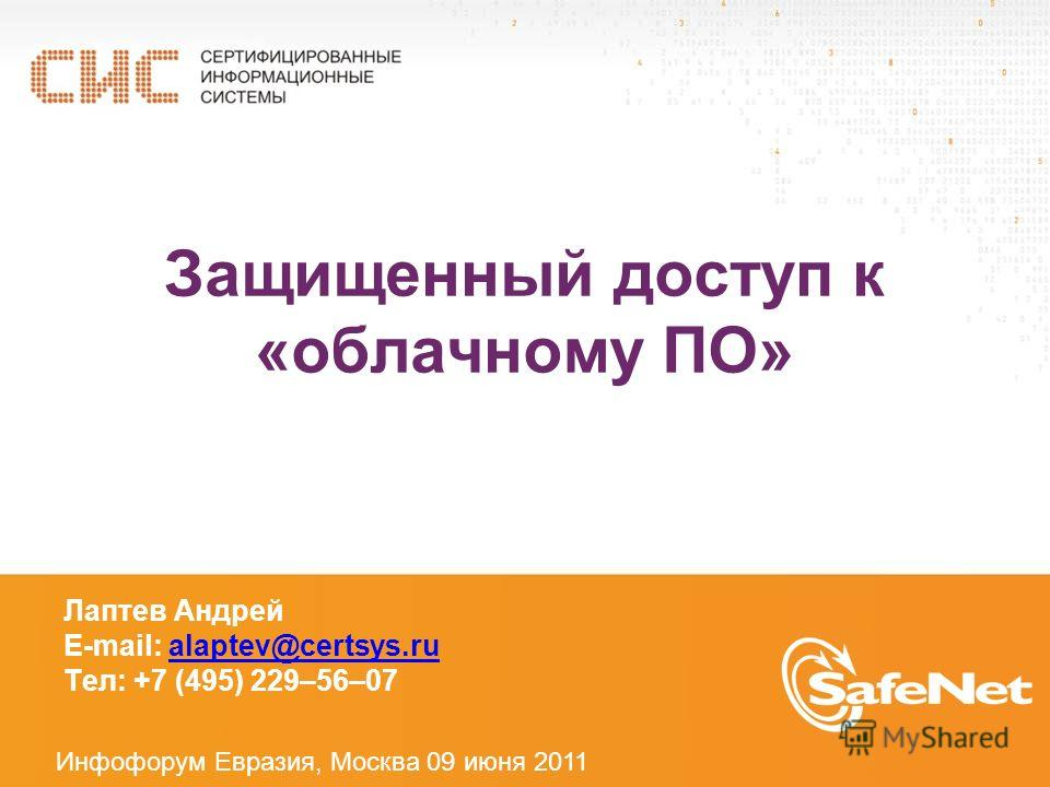 Защищенный доступ к «облачному ПО» Лаптев Андрей E-mail: alaptev@certsys.rualaptev@certsys.ru Тел: +7 (495) 229–56–07 Инфофорум Евразия, Москва 09 июня 2011