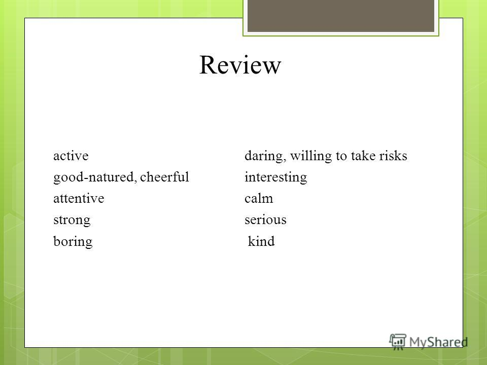 Review active daring, willing to take risks good-natured, cheerful interesting attentive calm strong serious boring kind