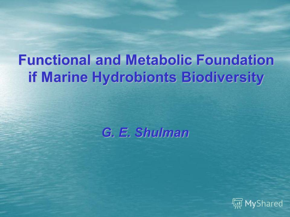 Functional and Metabolic Foundation if Marine Hydrobionts Biodiversity G. E. Shulman
