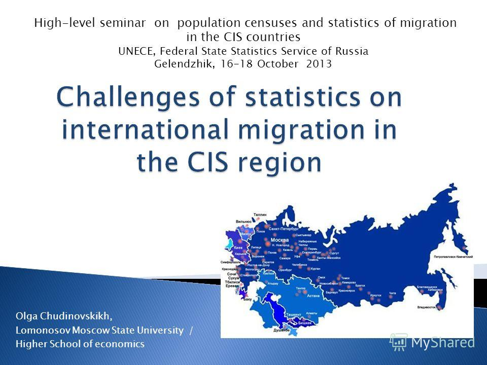 Olga Chudinovskikh, Lomonosov Moscow State University / Higher School of economics High-level seminar on population censuses and statistics of migration in the CIS countries UNECE, Federal State Statistics Service of Russia Gelendzhik, 16-18 October