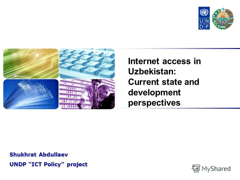 Shukhrat Abdullaev UNDP ICT Policy project Internet access in Uzbekistan: Current state and development perspectives
