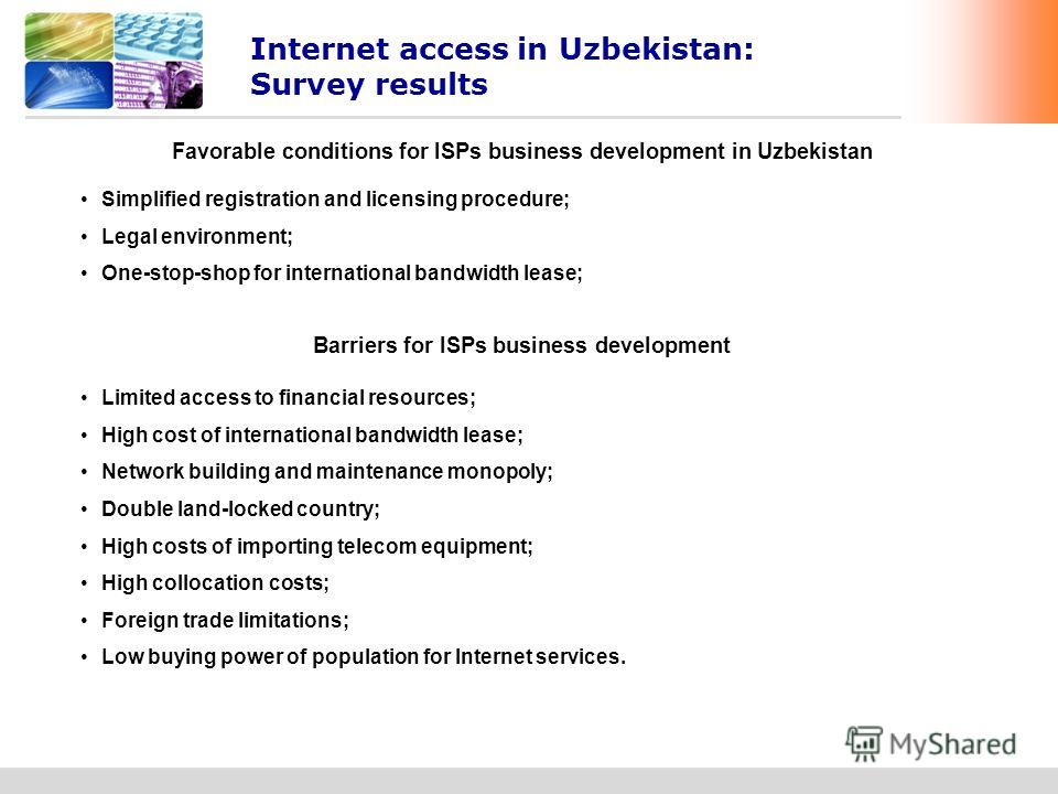 www.undp.uz UZBEKISTAN Favorable conditions for ISPs business development in Uzbekistan Internet access in Uzbekistan: Survey results Simplified registration and licensing procedure; Legal environment; One-stop-shop for international bandwidth lease;
