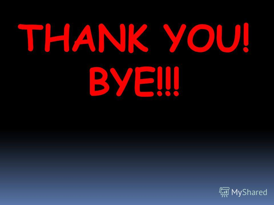 THANK YOU! BYE!!!