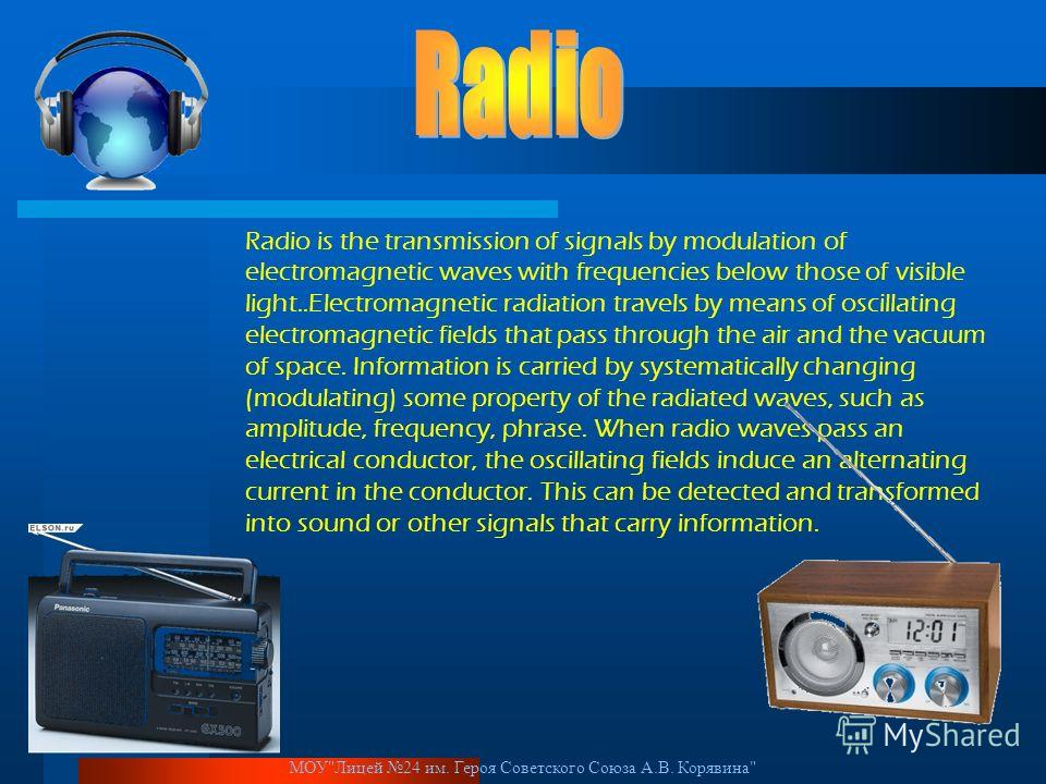 Radio is the transmission of signals by modulation of electromagnetic waves with frequencies below those of visible light..Electromagnetic radiation travels by means of oscillating electromagnetic fields that pass through the air and the vacuum of sp