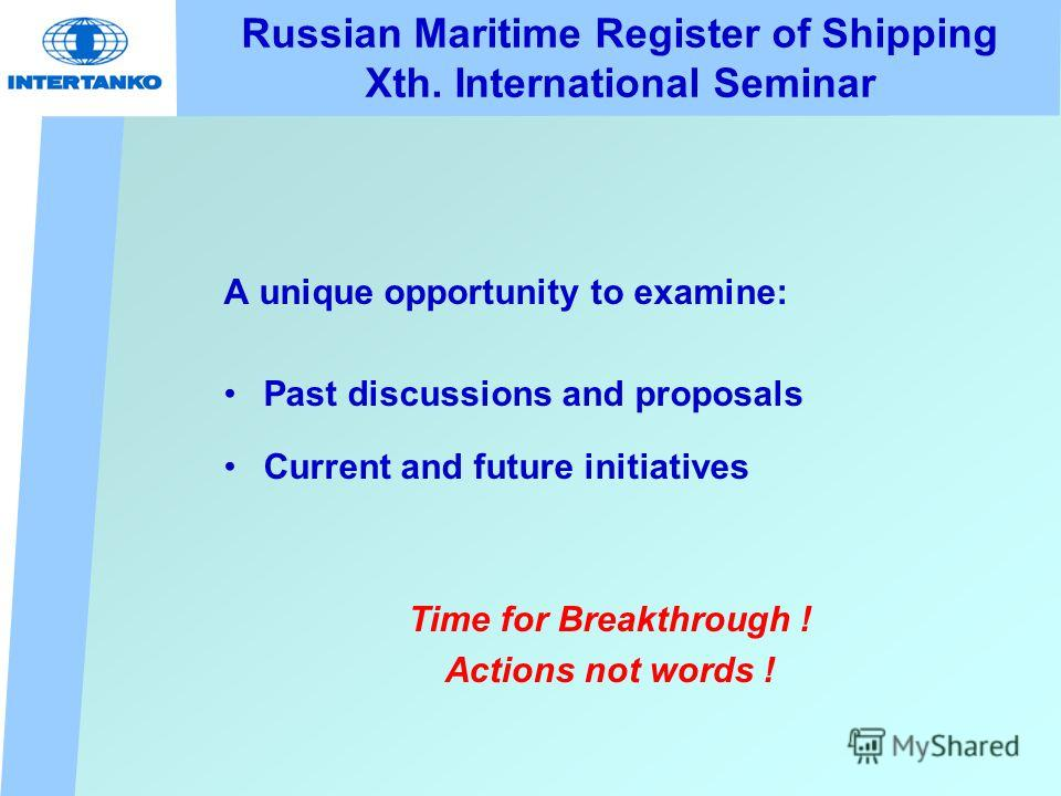 Russian Maritime Register of Shipping Xth. International Seminar A unique opportunity to examine: Past discussions and proposals Current and future initiatives Time for Breakthrough ! Actions not words !