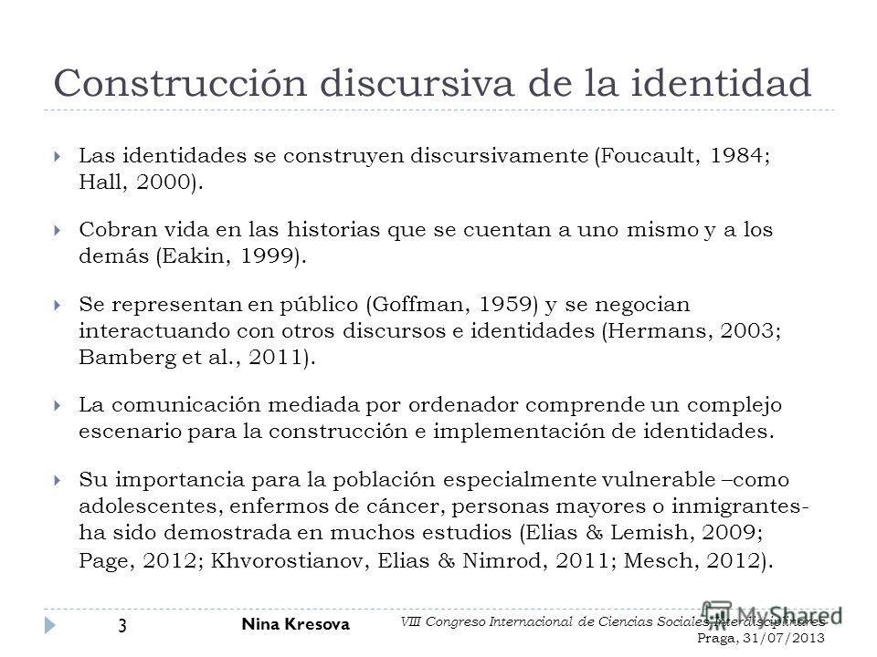 Las identidades se construyen discursivamente (Foucault, 1984; Hall, 2000). Cobran vida en las historias que se cuentan a uno mismo y a los demás (Eakin, 1999). Se representan en público (Goffman, 1959) y se negocian interactuando con otros discursos
