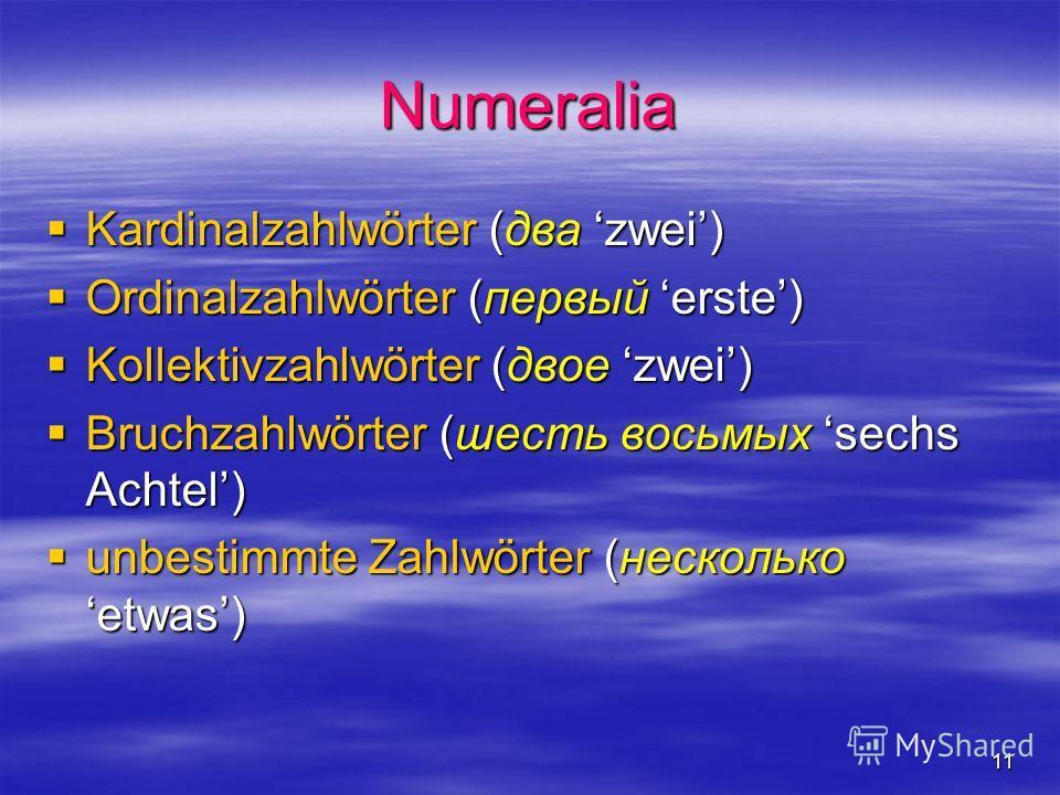 11 Numeralia Kardinalzahlwörter (два zwei) Kardinalzahlwörter (два zwei) Ordinalzahlwörter (первый erste) Ordinalzahlwörter (первый erste) Kollektivzahlwörter (двое zwei) Kollektivzahlwörter (двое zwei) Bruchzahlwörter (шесть восьмых sechs Achtel) Br