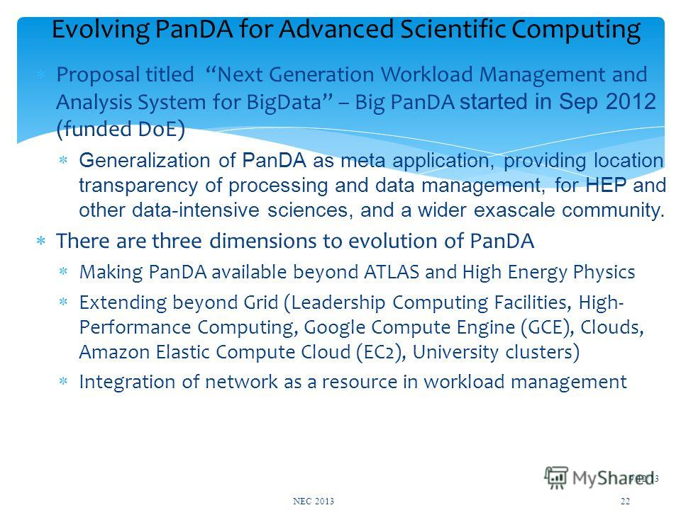 Proposal titled Next Generation Workload Management and Analysis System for BigData – Big PanDA started in Sep 2012 ( funded DoE) Generalization of PanDA as meta application, providing location transparency of processing and data management, for HEP