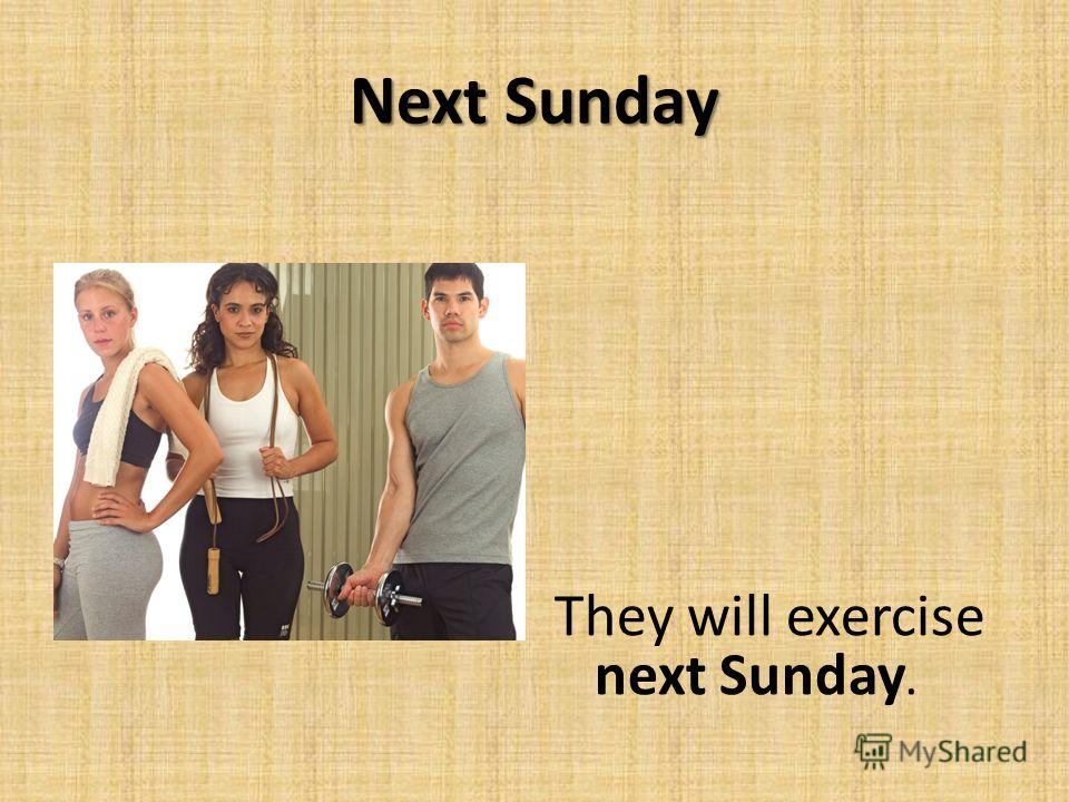 Next Sunday They will exercise next Sunday.