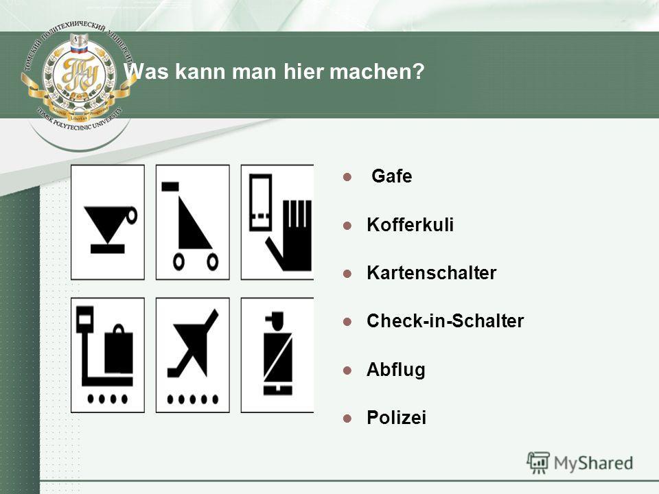 Was kann man hier machen? Gafe Kofferkuli Kartenschalter Check-in-Schalter Abflug Polizei