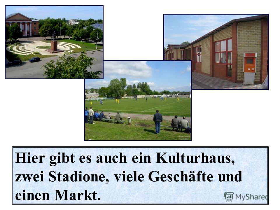 Hier gibt es auch ein Kulturhaus, zwei Stadione, viele Geschäfte und einen Markt.