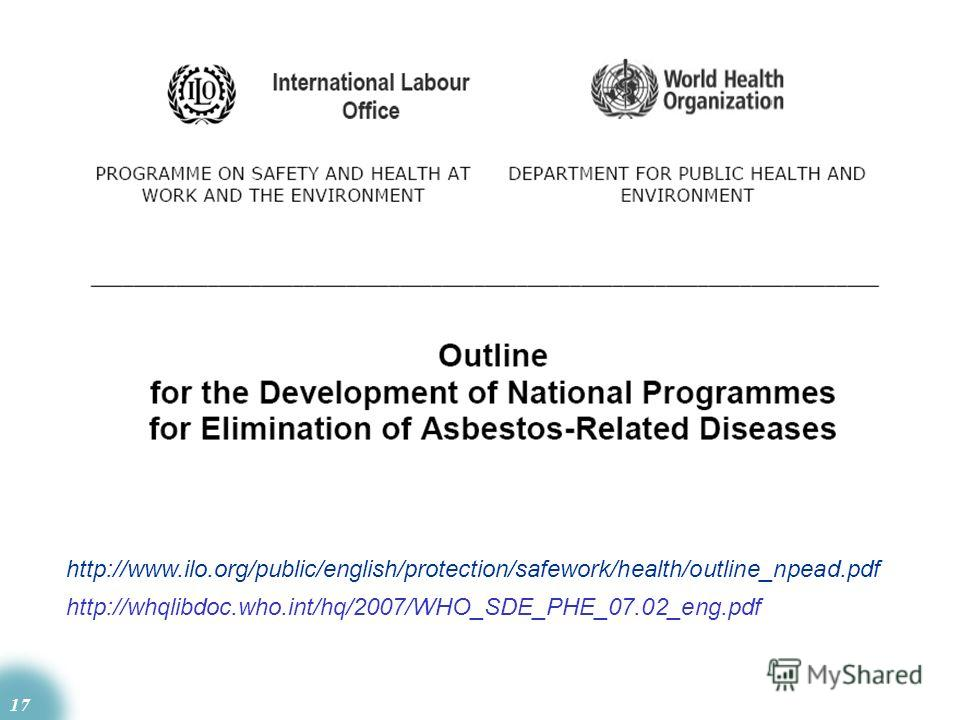 17 http://whqlibdoc.who.int/hq/2007/WHO_SDE_PHE_07.02_eng.pdf http://www.ilo.org/public/english/protection/safework/health/outline_npead.pdf