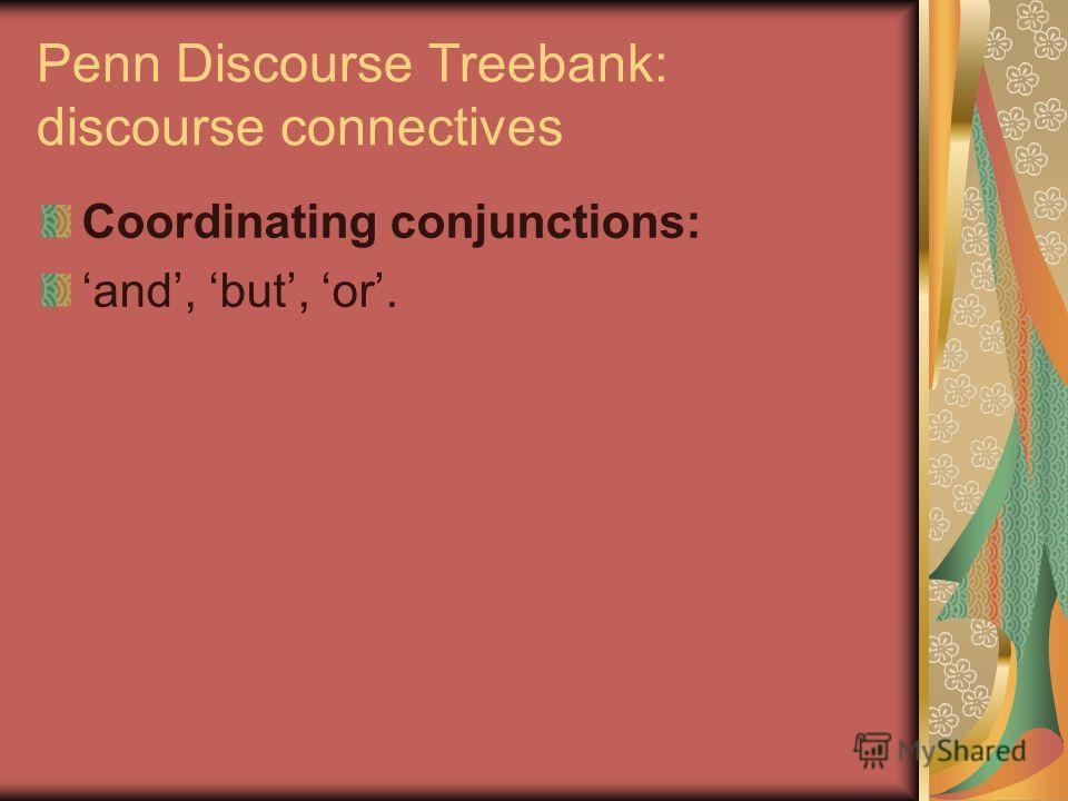 Penn Discourse Treebank: discourse connectives Coordinating conjunctions: and, but, or.