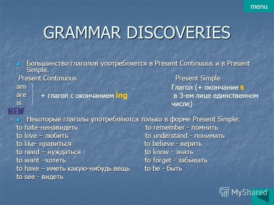 GRAMMAR DISCOVERIES Большинство глаголов употребляется в Present Continuous и в Present Simple. Большинство глаголов употребляется в Present Continuous и в Present Simple. Present Continuous Present Simple Present Continuous Present Simpleamareis Нек