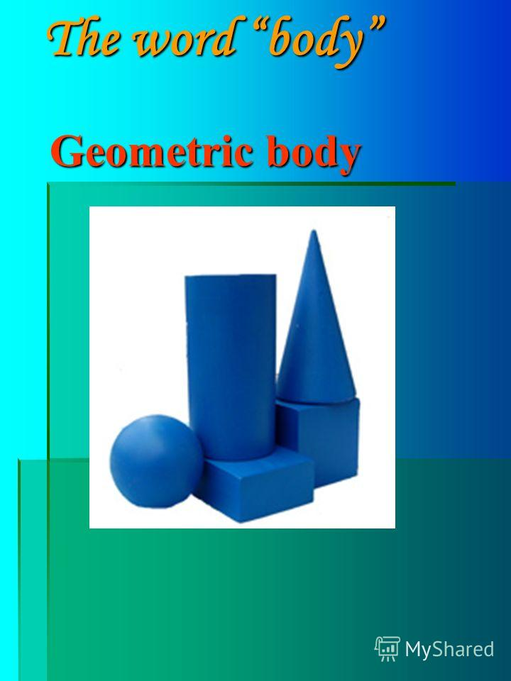 Geometric body The word body