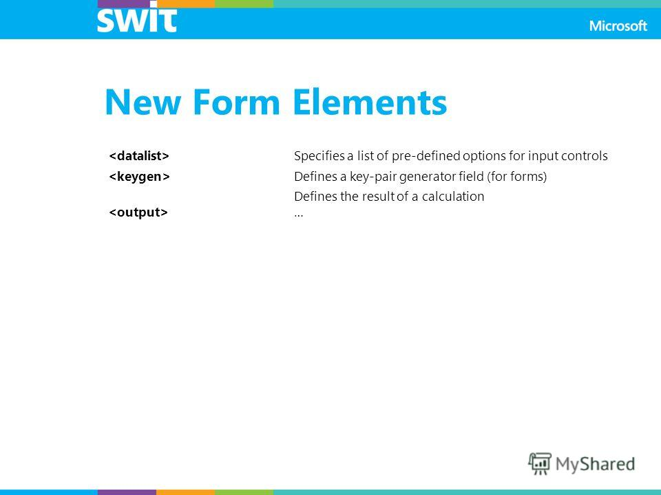 New Form Elements Specifies a list of pre-defined options for input controls Defines a key-pair generator field (for forms) Defines the result of a calculation …