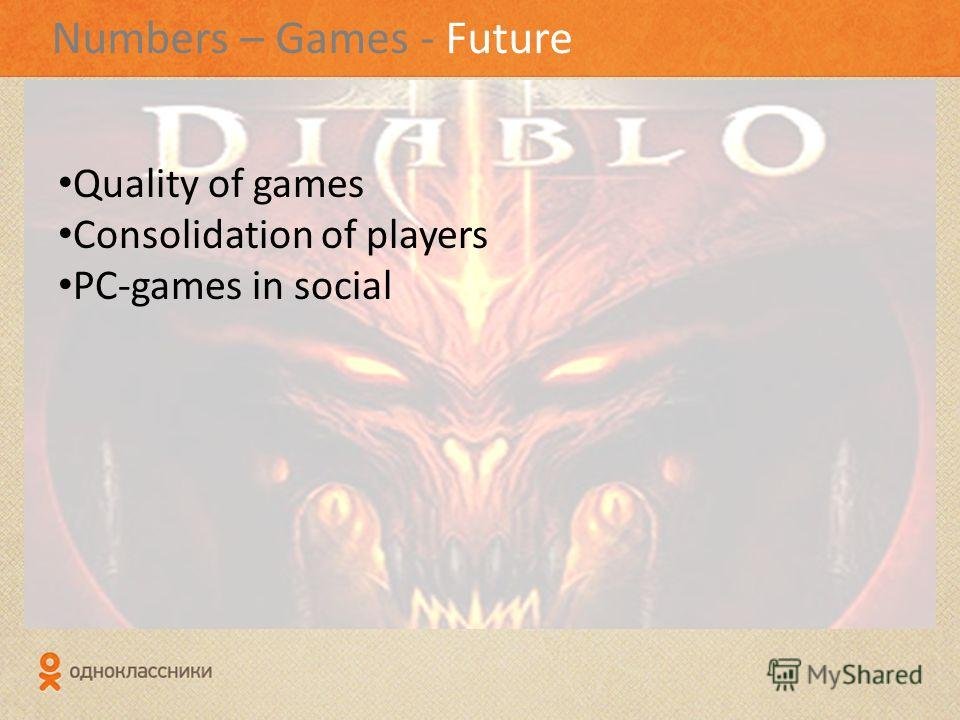 Numbers – Games - Future Quality of games Consolidation of players PC-games in social