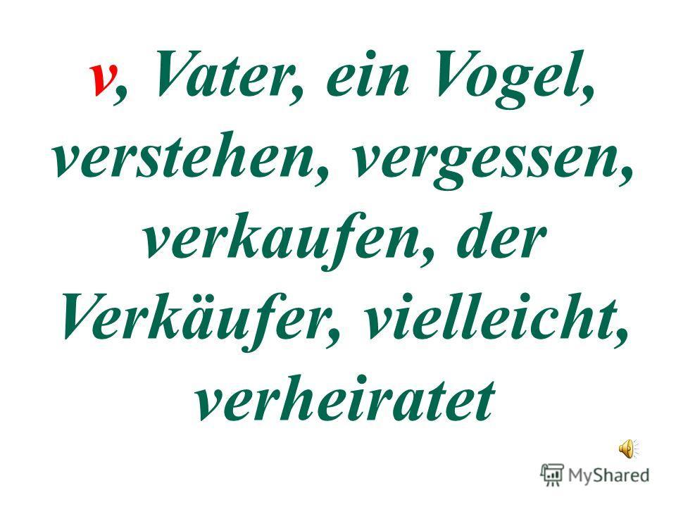 Буква v в немецких словах читается как f, в заимствованных из латинского и английского языков – как v.
