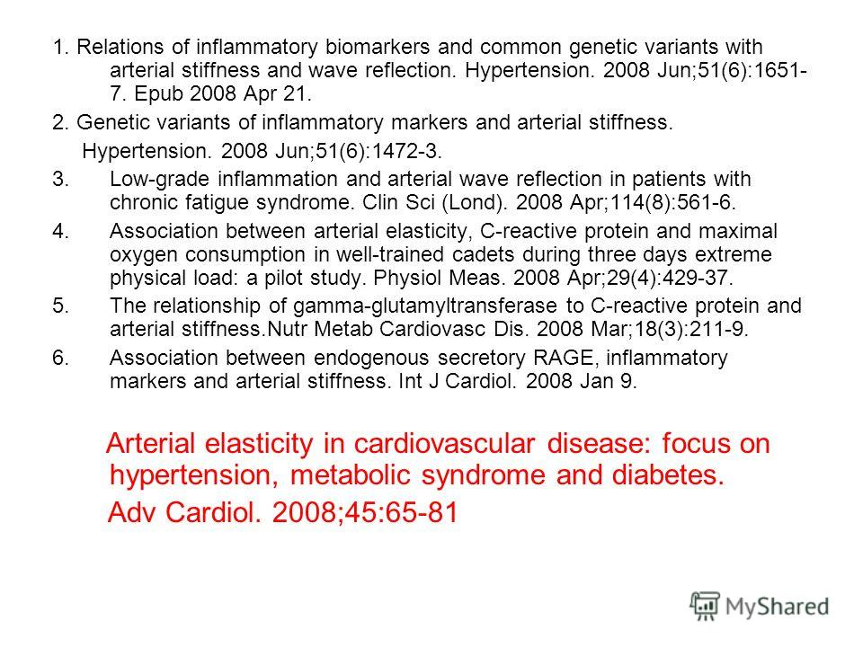 1. Relations of inflammatory biomarkers and common genetic variants with arterial stiffness and wave reflection. Hypertension. 2008 Jun;51(6):1651- 7. Epub 2008 Apr 21. 2. Genetic variants of inflammatory markers and arterial stiffness. Hypertension.