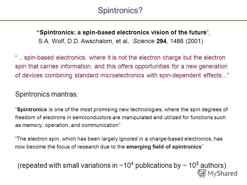 Spintronics? Spintronics mantras: Spintronics is one of the most promising new technologies, where the spin degrees of freedom of electrons in semiconductors are manipulated and utilized for functions such as memory, operation, and communication The