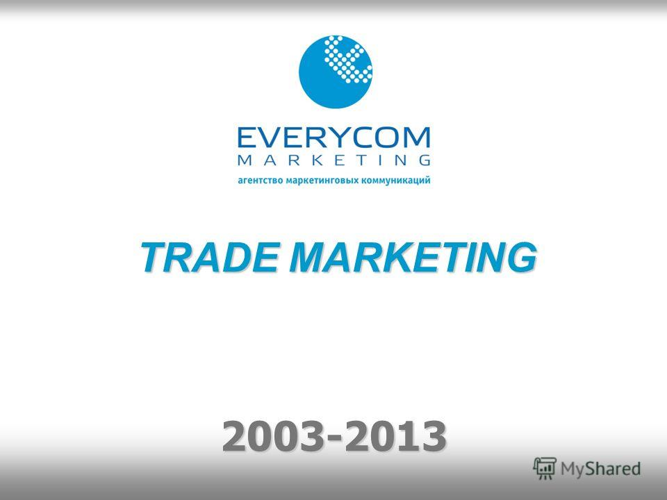 TRADE MARKETING 2003-2013