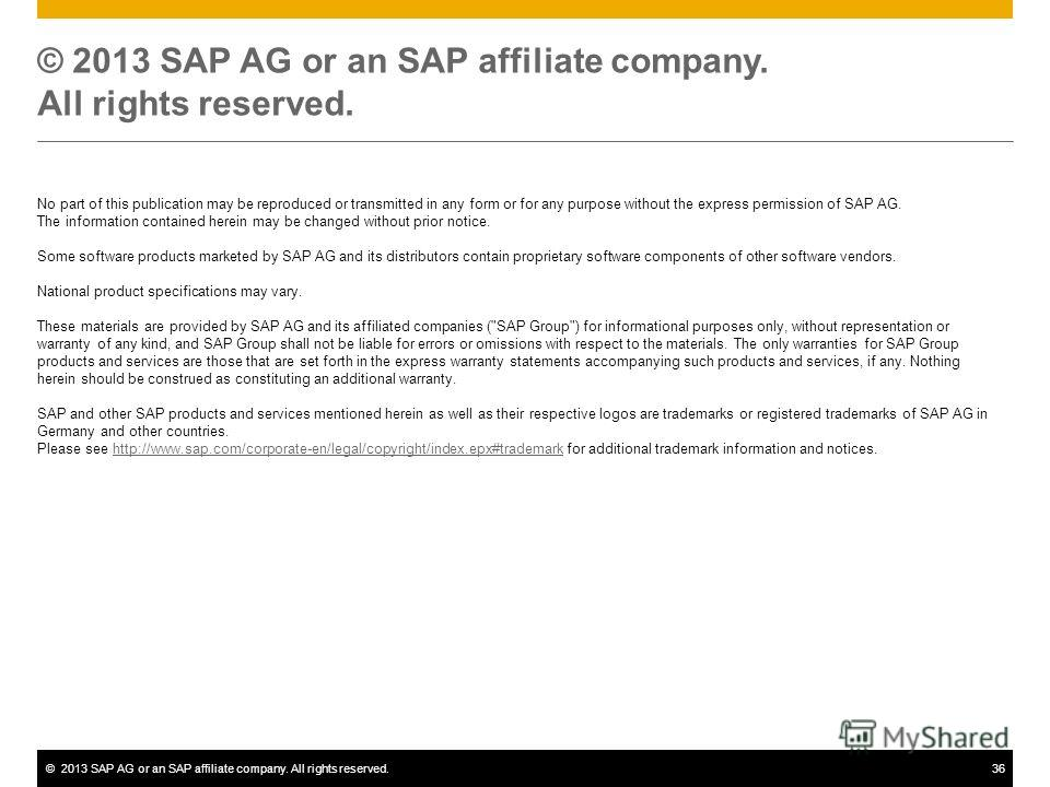 ©2013 SAP AG or an SAP affiliate company. All rights reserved.36 © 2013 SAP AG or an SAP affiliate company. All rights reserved. No part of this publication may be reproduced or transmitted in any form or for any purpose without the express permissio