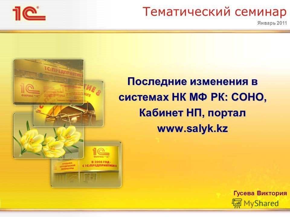 Январь 2011 Тематический семинар Последние изменения в системах НК МФ РК: СОНО, Кабинет НП, портал www.salyk.kz Гусева Виктория