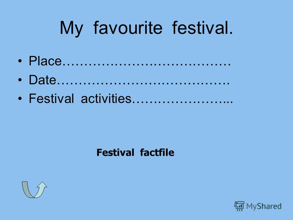 My favourite festival. Place………………………………… Date…………………………………. Festival activities…………………... Festival factfile