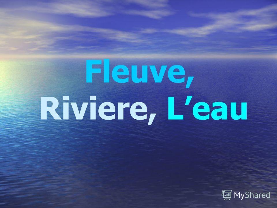 Fleuve, Riviere, Leau