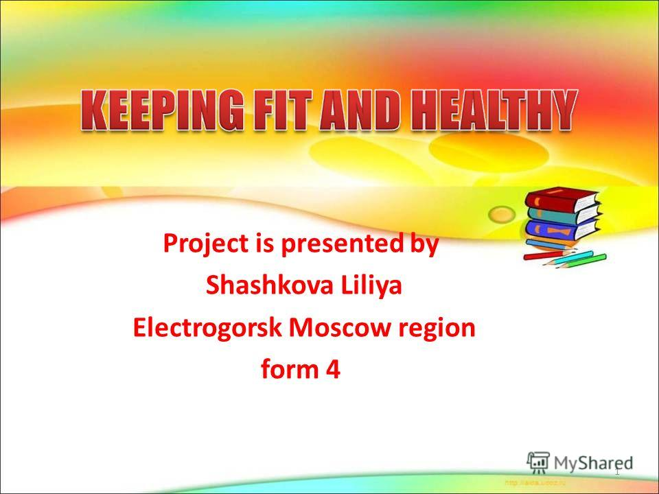 Project is presented by Shashkova Liliya Electrogorsk Moscow region form 4 1