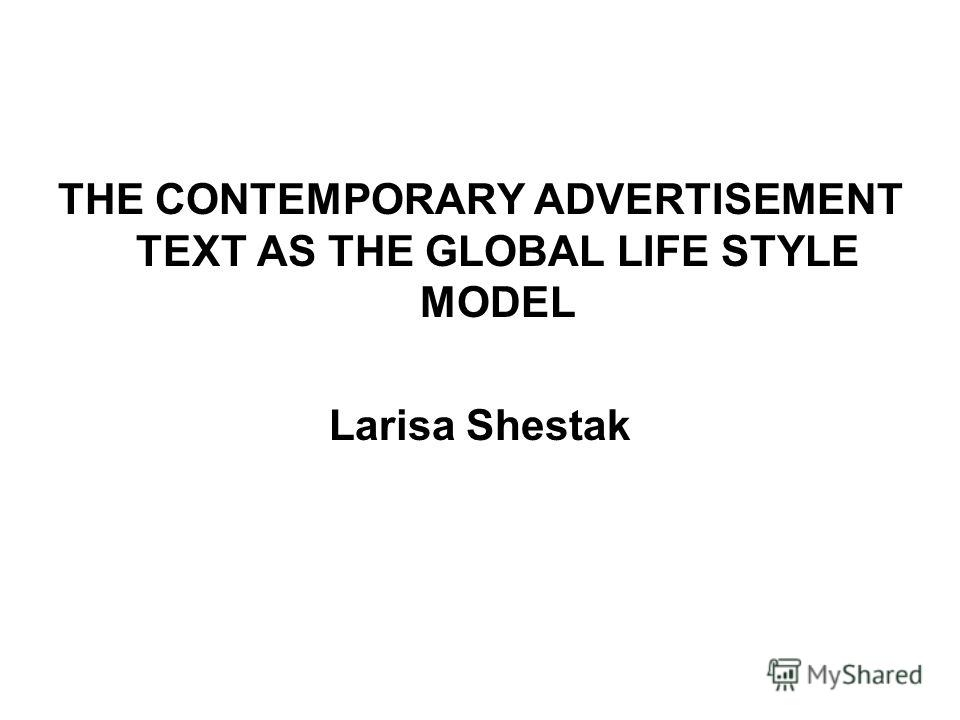 THE CONTEMPORARY ADVERTISEMENT TEXT AS THE GLOBAL LIFE STYLE MODEL Larisa Shestak