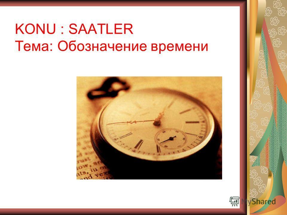 KONU : SAATLER Тема: Обозначение времени