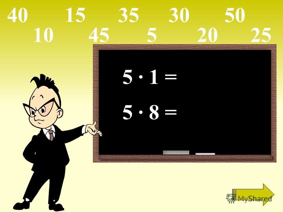 5 · 1 = 5 · 8 = 105 15 2025 303540 45 50