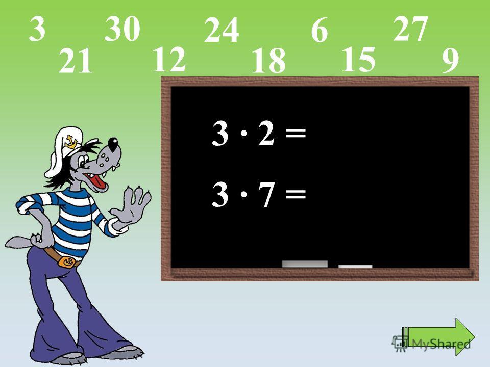 3 · 2 = 3 · 7 = 15 9 27 624 12 21 303 18