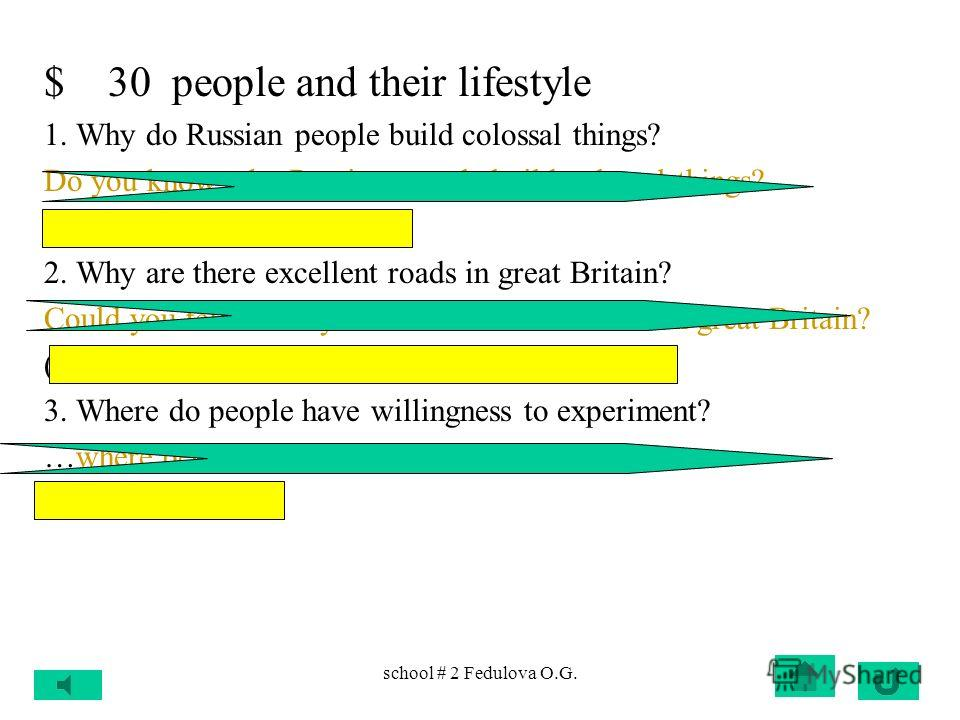 school # 2 Fedulova O.G. $20 people and their lifestyle 1. Who values stability? Do you know who values stability? (The Russians) 2. What nation has love of compromise? Could you tell me what nation has love of compromise? (the British) 3. Where do p